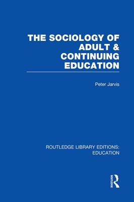 The Sociology of Adult & Continuing Education - Jarvis, Peter