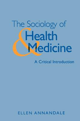The Sociology of Health and Medicine - Annandale, Ellen