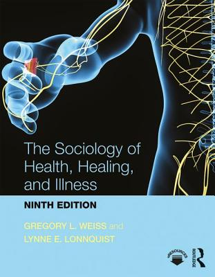 The Sociology of Health, Healing, and Illness - Weiss, Gregory L., and Lonnquist, Lynne E.