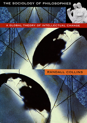 The Sociology of Philosophies: A Global Theory of Intellectual Change - Collins, Randall