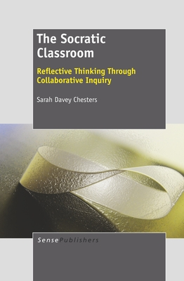 The Socratic Classroom: Reflective Thinking Through Collaborative Inquiry - Chesters, Sarah Davey