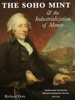 The Soho Mint: and the Industrialization of Money - Doty, Richard