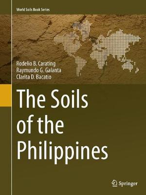 The Soils of the Philippines - Carating, Rodelio B, and Galanta, Raymundo G, and Bacatio, Clarita D