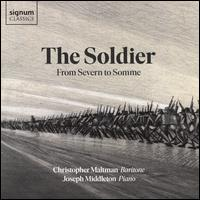 The Soldier: From Severn to Somme - Christopher Maltman (baritone); Joseph Middleton (piano)