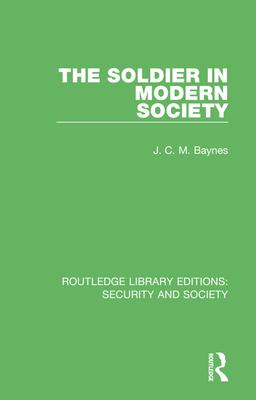 The Soldier in Modern Society - Baynes, J C M