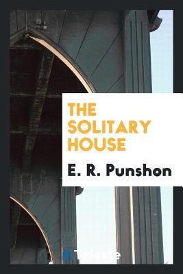 The Solitary House - Punshon, E R