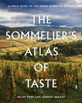 The Sommelier's Atlas of Taste: A Field Guide to the Great Wines of Europe - Parr, Rajat, and MacKay, Jordan