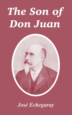 The Son of Don Juan - Echegaray, Jose