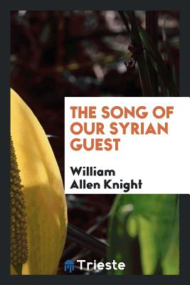 The Song of Our Syrian Guest - Knight, William Allen