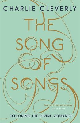 The Song of Songs: Exploring the Divine Romance - Cleverly, Charlie