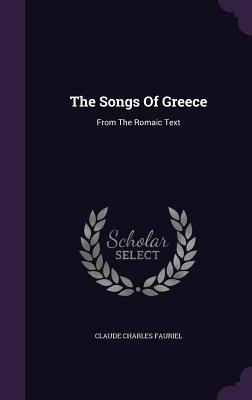 The Songs of Greece: From the Romaic Text - Fauriel, Claude Charles
