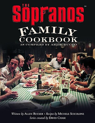 The Sopranos Family Cookbook: As Compiled by Artie Bucco - Bucco, Artie, and Rucker, Allen, and Scicolone, Michele