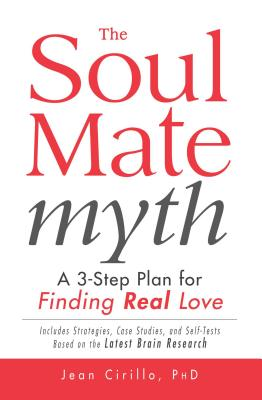 The Soul Mate Myth: A 3-Step Plan for Finding REAL Love - Cirillo, Jean, PhD