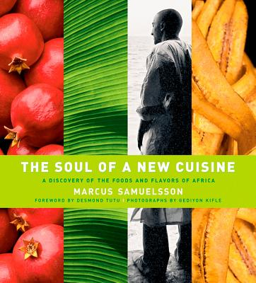 The Soul of a New Cuisine: A Discovery of the Foods and Flavors of Africa - Samuelsson, Marcus
