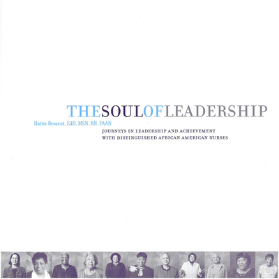 The Soul of Leadership: Journeys in Leadership Achievement with Distinguished African American Nurses - Bessent, Hattie
