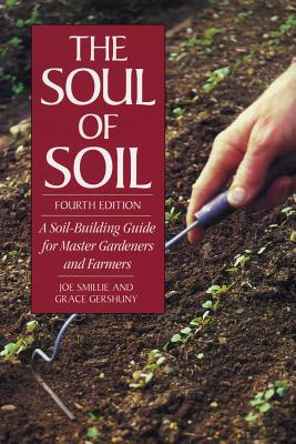 The Soul of Soil: A Soil-Building Guide for Master Gardeners and Farmers - Smillie, Joe, and Gershung, Grace, and Wolf, Bill (Foreword by)
