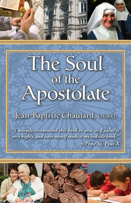 The Soul of the Apostolate - Chautard, Jean-Baptiste, and Chautard, Ocso Jean