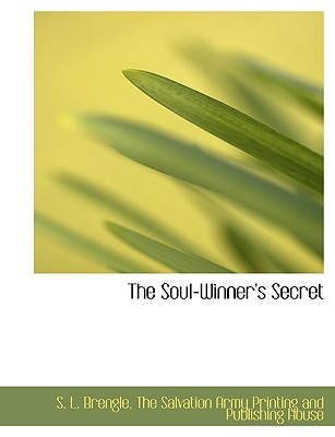 The Soul-Winner's Secret - Brengle, S L, and The Salvation Army Printing and Publishi, Salvation Army Printing and Publishi (Creator)