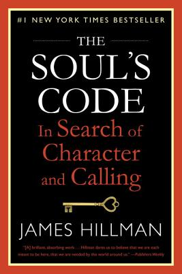 The Soul's Code: In Search of Character and Calling - Hillman, James