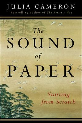 The Sound of Paper: Starting from Scratch - Cameron, Julia