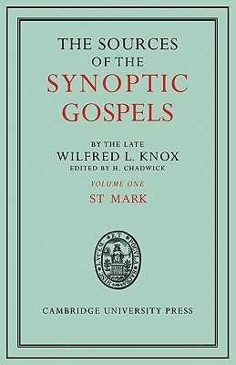 The Sources of the Synoptic Gospels: Volume 1, St Mark - Knox, Wilfred L., and Chadwick, H. (Editor)