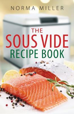 The Sous Vide Recipe Book - Miller, Norma