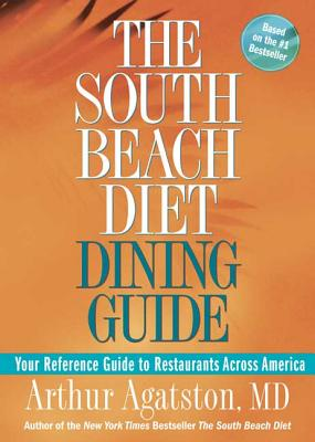 The South Beach Diet Dining Guide: Your Reference Guide to Restaurants Across America - Agatston, Arthur
