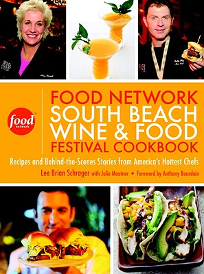The South Beach Wine & Food Festival Cookbook: Recipes and Behind-the-scenes Stories from America's Master Chefs - Schrager, Lee Brian, and Mautner, Julie