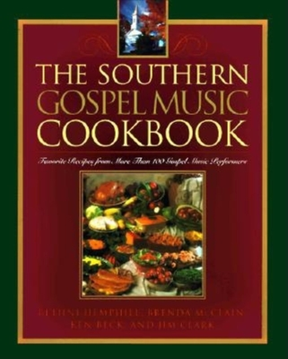The Southern Gospel Music Cookbook - Hemphill, Bethni, and McClain, Brenda, and Beck, Ken (Editor)