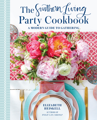 The Southern Living Party Cookbook: A Modern Guide to Gathering - Heiskell, Elizabeth