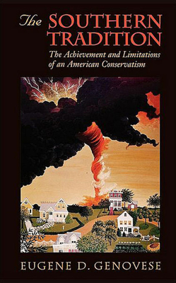The Southern Tradition: The Achievement and Limitations of an American Conservatism - Genovese, Eugene D