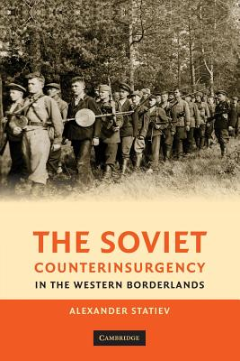 The Soviet Counterinsurgency in the Western Borderlands - Statiev, Alexander