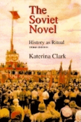 The Soviet Novel, Third Edition: History as Ritual - Clark, Katerina
