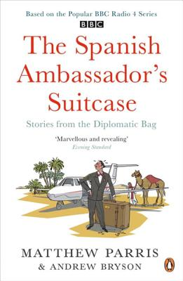 The Spanish Ambassador's Suitcase: Stories from the Diplomatic Bag - Parris, Matthew