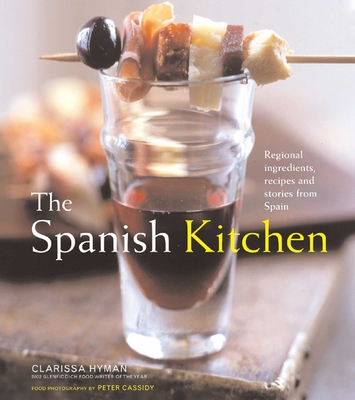 The Spanish Kitchen: Regional Ingredients, Recipes, and Stories from Spain - Hyman, Clarissa