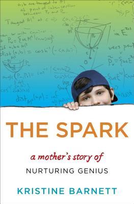 The Spark: A Mother's Story of Nurturing Genius - Barnett, Kristine