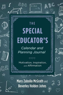 The Special Educator's Calendar and Planning Journal: Motivation, Inspiration, and Affirmation - Zabolio McGrath, Mary, and Holden Johns, Beverly