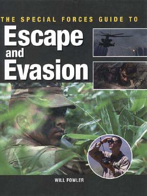 The Special Forces Guide to Escape and Evasion - Fowler, Will
