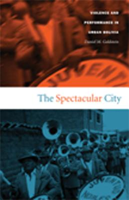 The Spectacular City: Violence and Performance in Urban Bolivia - Goldstein, Daniel M