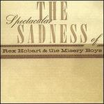 The Spectacular Sadness of Rex Hobart & the Misery Boys