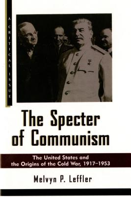 The Specter of Communism: The United States and the Origins of the Cold War, 1917-1953 - Leffler, Melvyn P
