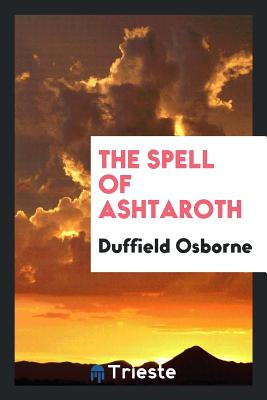 The Spell of Ashtaroth - Osborne, Duffield