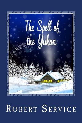 The Spell of the Yukon - Service, Robert