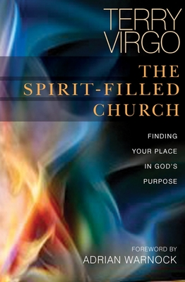 The Spirit-Filled Church: Finding your place in God's purpose - Virgo, Terry