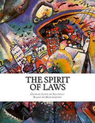 The Spirit of Laws - Baron De Montesquieu, Charles Louis De S