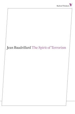 The Spirit of Terrorism: And Other Essays - Baudrillard, Jean, Professor, and Turner, Chris (Translated by)