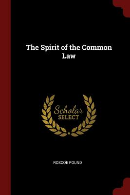 The Spirit of the Common Law - Pound, Roscoe