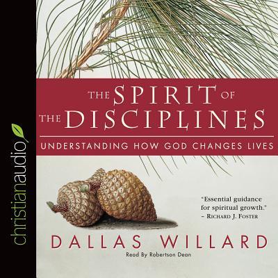 The Spirit of the Disciplines: Understanding How God Changes Lives - Willard, Dallas, Professor