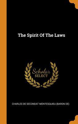 The Spirit of the Laws - Charles De Secondat Montesquieu (Baron D (Creator)