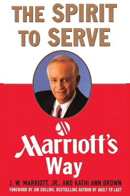 The Spirit to Serve Marriott's Way - Marriott, J W, III, and Brown, Kathy Ann
